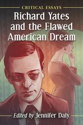Richard Yates and the Flawed American Dream: Critical Essays