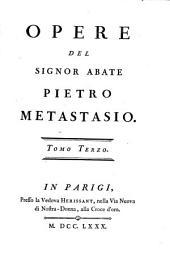 Opere del signor abate Pietro Metastasio: Volume 3