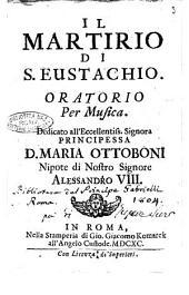 Il martirio di S. Eustachio. Oratorio per musica [Crateo Pradalini]. Dedicato all'eccellentiss. signora principessa D. Maria Ottoboni ..