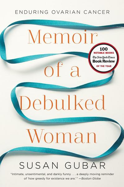 Download Memoir of a Debulked Woman  Enduring Ovarian Cancer Book