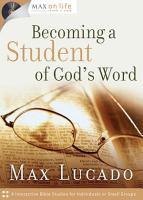Max on Life  Becoming a Student of God s Word PDF