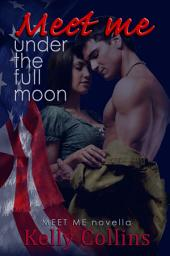 Meet Me Under the Full Moon: A Meet Me Novella