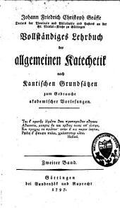 Vollständiges Lehrbuch der allgemeinen Katechetik, nach Kantischen Grundsätzen, zum Gebrauche akademischer Vorlesungen: Band 2