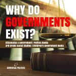 Why Do Governments Exist? | Citizenship & Government | Politics Books | 3rd Grade Social Studies | Children's Government Books