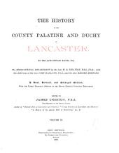 The History of the County Palatine and Duchy of Lancaster: Volume 2