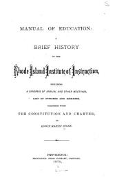 Manual of Education: A Brief History of the Rhode Island Institute of Instruction, Including a Synopsis of Annual and Other Meetings, List of Officers and Members Together with the Constitution and Charter