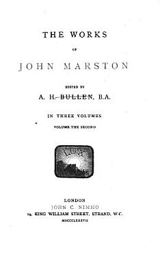 The Works of John Marston  The Dutch courtezan  The fawn  The wonder of women  or  The tragedy of Sophonisba  What you will PDF