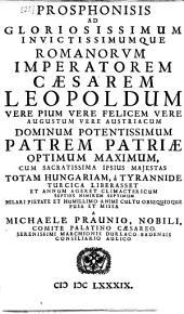 Prosphonisis ad gloriosissimum ... Romanorum imperatorem Caesarem Leopoldum ... cum ... totam Hungariam a tyrannide Turcica liberasset ...