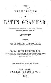 The Principles of Latin Grammar: Comprising the Substance of the Most Approved Grammars Extaut with an Appendix ...
