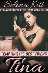 Tina (Steamy, Barely Legal, Taboo Romance, Erotic Sex Stories): Tempting His Best Friend