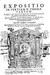Expositio in tertiam D. Thomæ partem vsque ad quæstionem sexagesimam complectens tertium librum Sententiarum. Authore F. Bartholomeo a Medina, ..