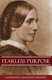 Fearless Purpose: A Blind Nurse in the Civil War (Abridged, Annotated)