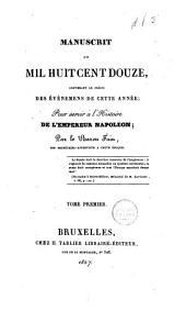 Manuscrit de mil huit cent douze, contenant le précis des événemens de cette année: pour servir à l'histoire de l'Empereur Napoléon, Volume1
