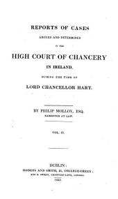 Reports of Cases Argued and Determined in the High Court of Chancery in Ireland, During the Time of Lord Chancellor Hart [1807-1832]: Volumes 2-3