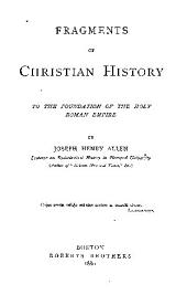 Fragments of Christian History to the Foundation of the Holy Roman Empire