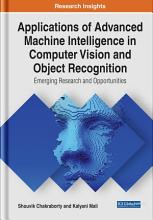 Applications of Advanced Machine Intelligence in Computer Vision and Object Recognition  Emerging Research and Opportunities PDF