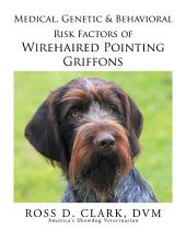 Medical, Genetic & Behavioral Risk Factors of Wirehaired Pointing Griffons
