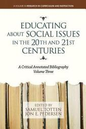 Educating About Social Issues in the 20th and 21st Centuries Vol. 3: A Critical Annotated Bibliography