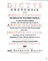 Dictys Cretensis et Dares Phrygius De bello et excidio Trojae: In usum Serenissimi Delphini