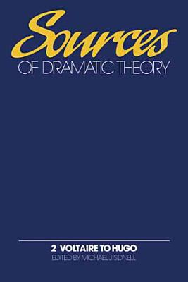 Sources of Dramatic Theory  Volume 2  Voltaire to Hugo PDF