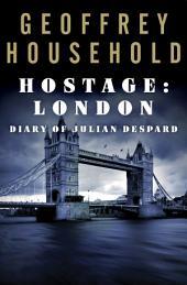 Hostage: London: Diary of Julian Despard
