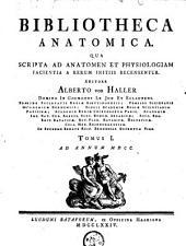 Bibliotheca anatomica: qua scripta ad anatomen et physiologiam facienta a rerum initiis recensentur, Volume 1
