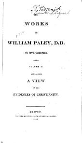 The Works of William Paley, D.D.: A view of the evidences of Christianity