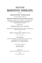 British Mezzotinto Portraits: Being a Descriptive Catalogue of These Engravings from the Introduction of the Art to the Early Part of the Present Century : Arranged According to the Engravers, the Inscriptions Given at Full Length, and the Variations of State Precisely Set Forth : Accompanied by Biographical Notes, and Appendix of a Selection of the Prices Produced at Public Sales by Some of the Specimens, Down to the Present Time, Part 2
