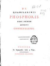 De quamplurimis phosphoris nunc primum detectis commentarius