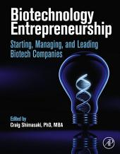 Biotechnology Entrepreneurship: Starting, Managing, and Leading Biotech Companies