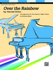 Over the Rainbow: Late Intermediate Piano Quartet (2 Piano, 8 Hands)