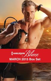 Harlequin Blaze March 2015 Box Set: Search and Seduce\Under the Surface\Anywhere with You\Pulled Under