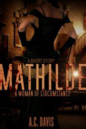 Mathilde, A Woman of Circumstance: Velvet Nights and Black Lace Stories