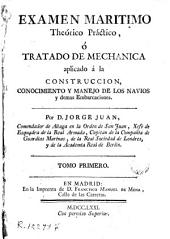 Examen marítimo theórico práctico, 1: tratado de Mechanica aplicado á la Construcción, conocimiento y manejo de los navios y demás embarcaciones