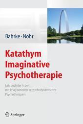 Katathym Imaginative Psychotherapie: Lehrbuch der Arbeit mit Imaginationen in psychodynamischen Psychotherapien