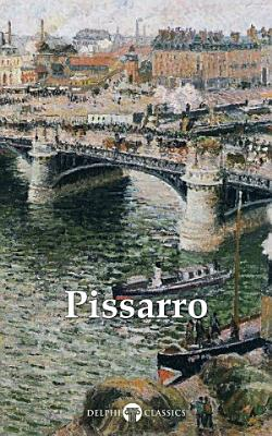 Delphi Complete Paintings of Camille Pissarro  Illustrated  PDF