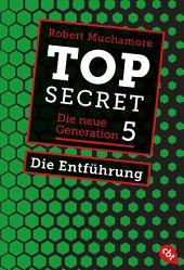 Top Secret. Die Entführung: Die neue Generation 5