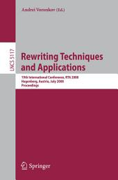Rewriting Techniques and Applications: 19th International Conference, RTA 2008 Hagenberg, Austria, July 15-17, 2008, Proceedings