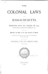 The Colonial Laws of Massachusetts: Reprinted from the Edition of 1672 : with the Supplements Through 1686