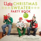 Ugly Christmas Sweater Party Book: The Definitive Guide to Getting Your Ugly On