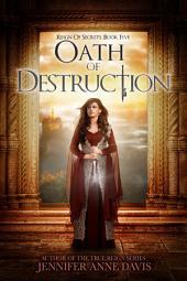 Oath of Destruction: Reign of Secrets, Book 5