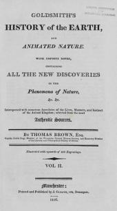 Goldsmith's History of the Earth, and Animated Nature: With Copious Notes, Containing All the New Discoveries in the Phenomena of Nature, Interspersed with Numerous Anecdotes of the Lives, Manners, and Instinct of the Animal Kingdom ; Selected from the Most Authentic Sources, Volume 2