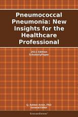 Pneumococcal Pneumonia  New Insights for the Healthcare Professional  2011 Edition PDF