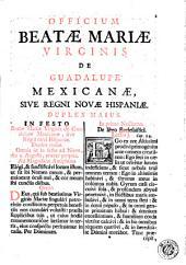 Officium Beatae Mariae Virginis de Guadalupe Mexicanae sive regni Novae Hispaniae: duplex maius