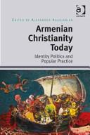 Armenian Christianity Today Identity Politics and Popular Practice PDF