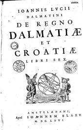 Ioannis Lucii... De regno Dalmatiae et Croatiae libri sex
