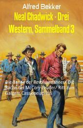 Neal Chadwick - Drei Western, Sammelband 3: Die Bande der Revolvermänner/ Die Rache der McCory-Brüder/ Ritt zum Galgen: Cassiopeiapress