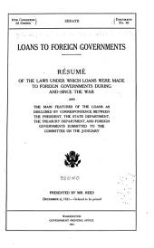 Loans to Foreign Governments: Résumé of the Laws Under which Loans Were Made to Foreign Governments During and Since the War and the Main Features of the Loans as Disclosed by Correspondence Between the President, the State Department, the Treasury Department, and Foreign Governments Submitted to the Committee on the Judiciary ...