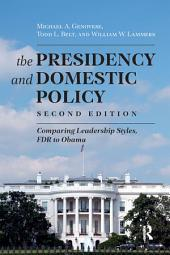 Presidency and Domestic Policy: Comparing Leadership Styles, FDR to Obama
