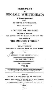 Memoirs of George Whitehead, a Minister of the Gospel in the Society of Friends: Being the Substance of the Account of His Life, Volume 2